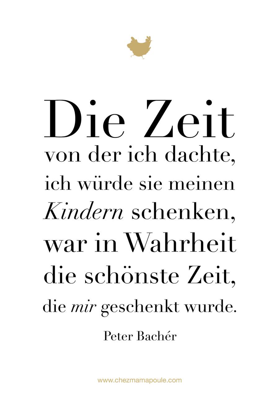 Wochenweisheit - Chez Mama Poule - Die Zeit mit unseren Kindern. Mehr auf dem Blog: www.chezmamapoule.com #liebe #elternsein #mamalltag #sprüche #sprüchefüreltern #mamasweisheiten #wochenweisheit #nachdenklich #zitate #lustig #liebe #inspiration #motivation #leben #robert #bacher