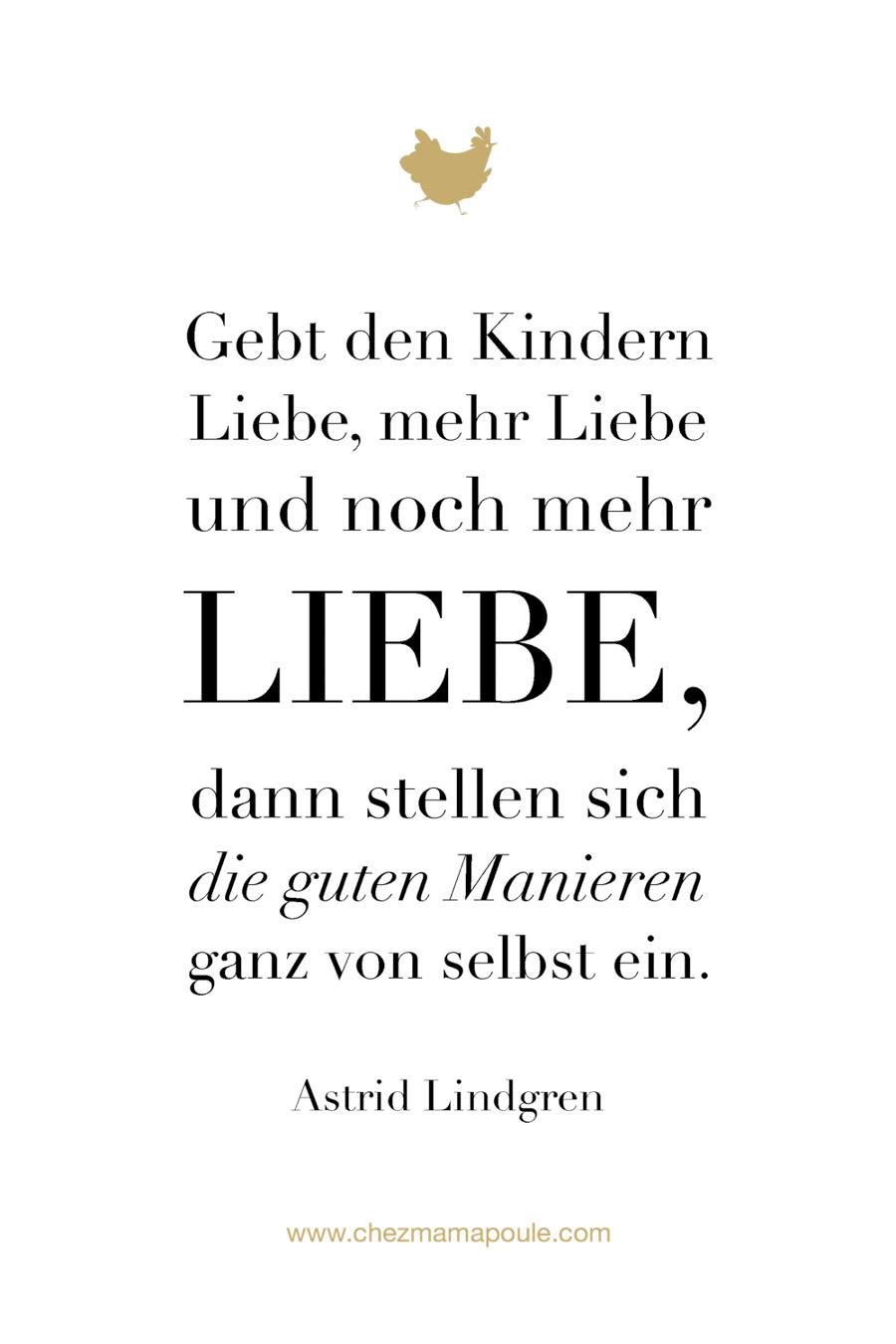 Wochenweisheit - Chez Mama Poule - Gebt den Kindern Liebe. Mehr auf dem Blog: www.chezmamapoule.com #liebe #elternsein #mamalltag #sprüche #sprüchefüreltern #mamasweisheiten #wochenweisheit #nachdenklich #zitate #lustig #liebe #inspiration #motivation #leben #astridlindgren