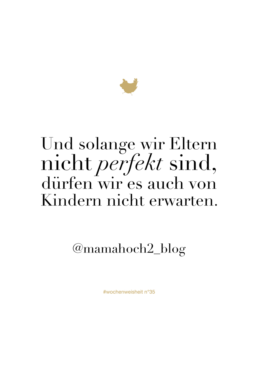 Wochenweisheit von Chez Mama Poule #parenting #quote #wisdom #zitate #elternsein #elternschule #herzensschule #attachmentparenting #unerzogen #montessori #mamaweisheit #familie #kinder #lebenmitkind #kleinkind #motivation #elternmotivation #inspiration #quote #wochenweisheit